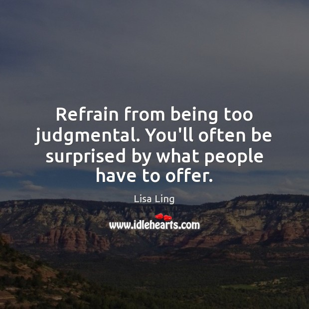 Refrain from being too judgmental. You'll often be surprised by what people have to offer. Image