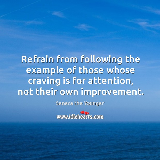 Refrain from following the example of those whose craving is for attention, Image