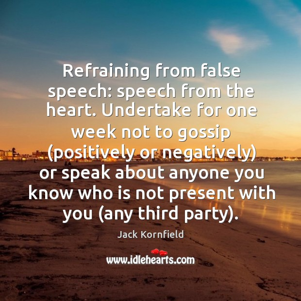 Image, Refraining from false speech: speech from the heart. Undertake for one week