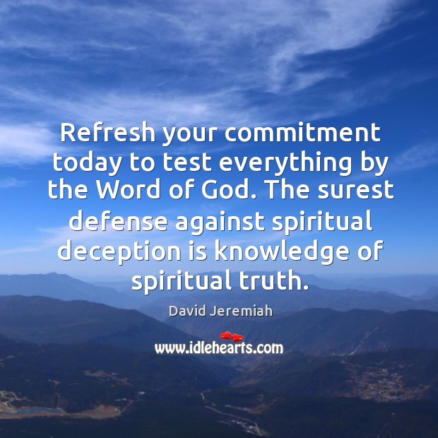Refresh your commitment today to test everything by the Word of God. Image
