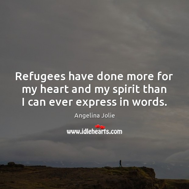Refugees have done more for my heart and my spirit than I can ever express in words. Image