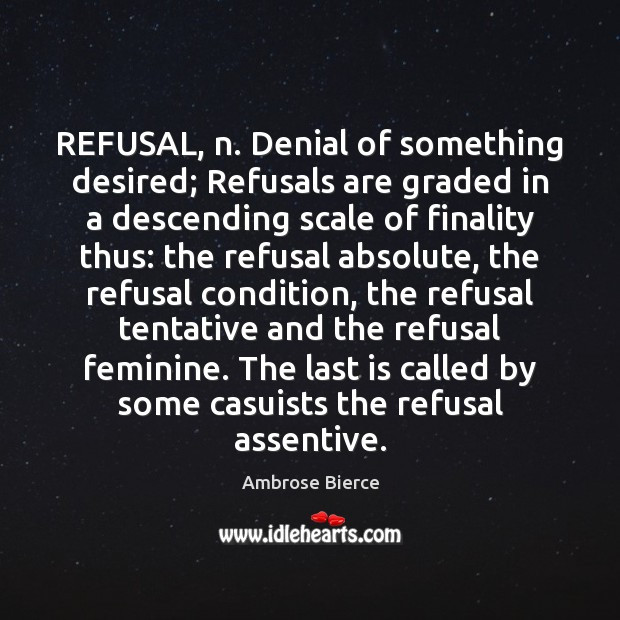 REFUSAL, n. Denial of something desired; Refusals are graded in a descending Image