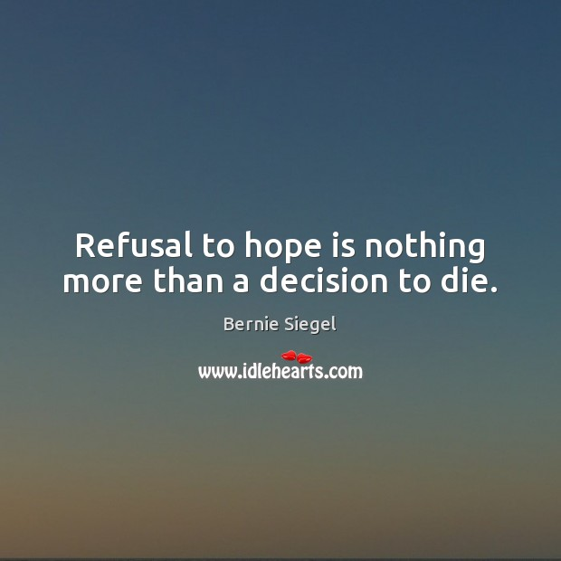 Image, Refusal to hope is nothing more than a decision to die.