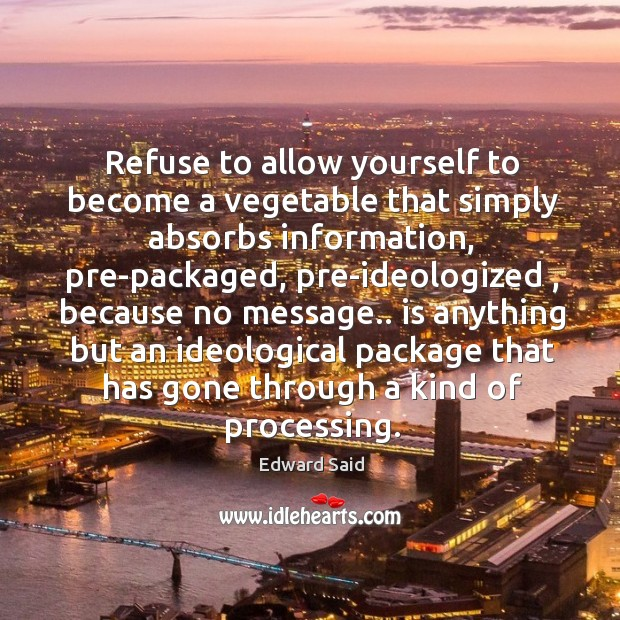Refuse to allow yourself to become a vegetable that simply absorbs information, Image