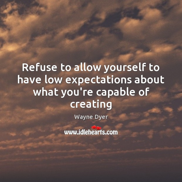 Image about Refuse to allow yourself to have low expectations about what you're capable of creating