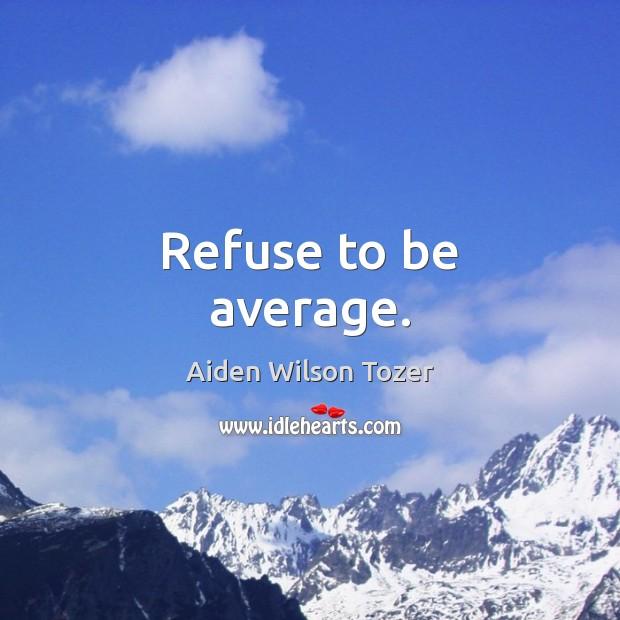 Image, Refuse to be average.