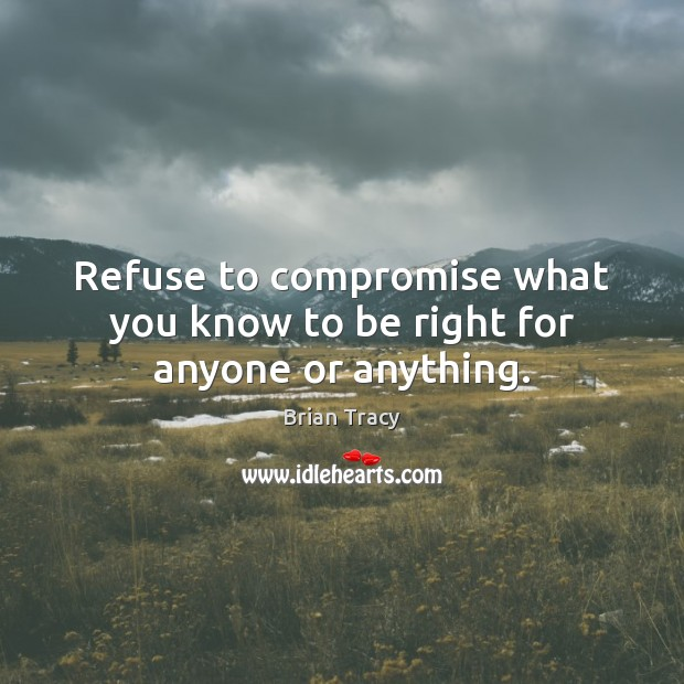 Image, Refuse to compromise what you know to be right for anyone or anything.