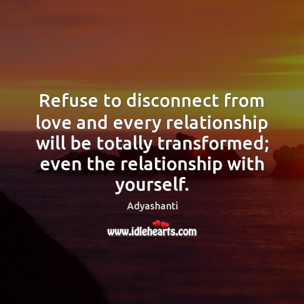 Image, Refuse to disconnect from love and every relationship will be totally transformed;