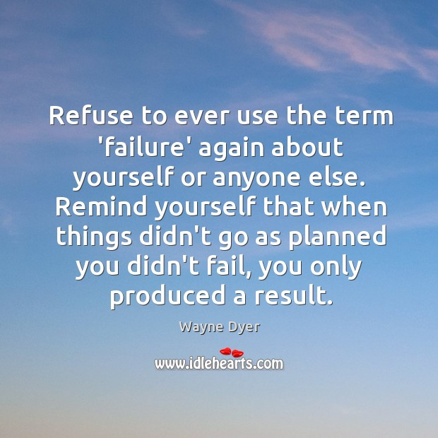 Refuse to ever use the term 'failure' again about yourself or anyone else. Image