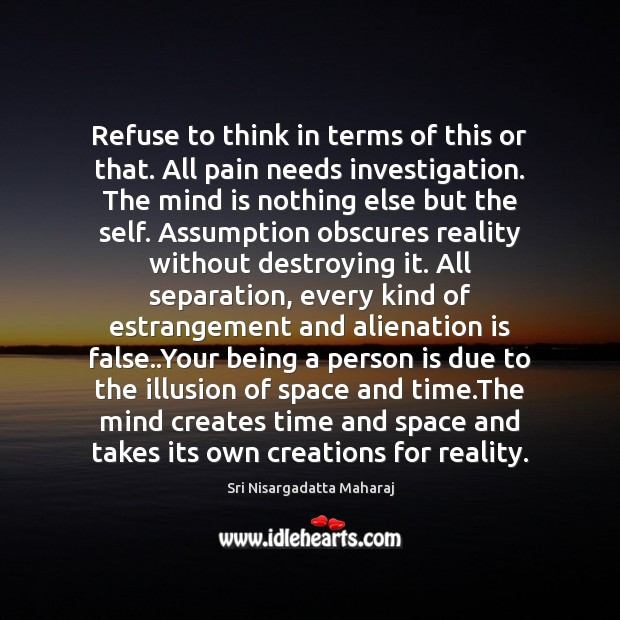 Refuse to think in terms of this or that. All pain needs Sri Nisargadatta Maharaj Picture Quote