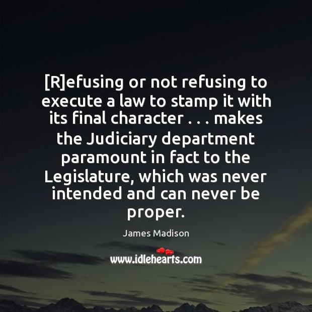 [R]efusing or not refusing to execute a law to stamp it Execute Quotes Image