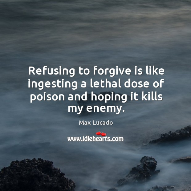 Image, Refusing to forgive is like ingesting a lethal dose of poison and