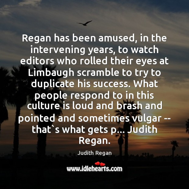 Regan has been amused, in the intervening years, to watch editors who Image