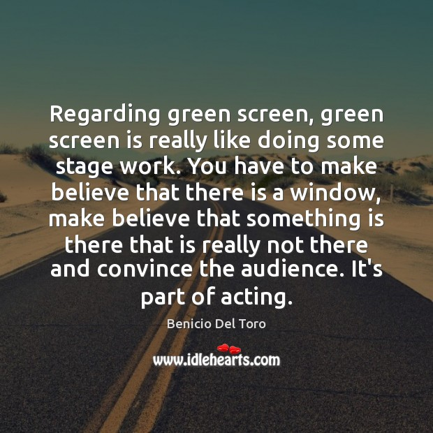 Regarding green screen, green screen is really like doing some stage work. Benicio Del Toro Picture Quote