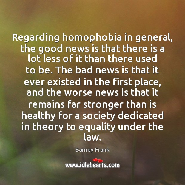 Regarding homophobia in general, the good news is that there is a Image