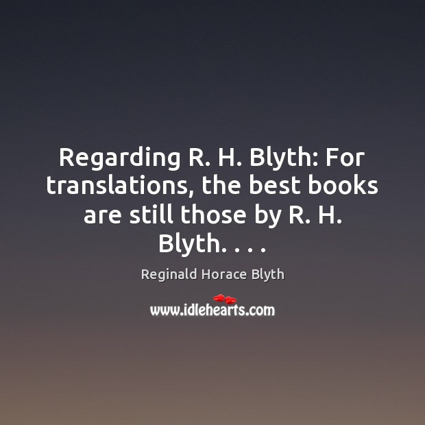 Regarding R. H. Blyth: For translations, the best books are still those Image