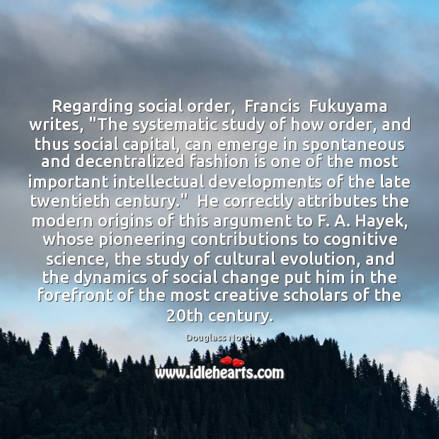"""Regarding social order,  Francis  Fukuyama writes, """"The systematic study of how order, Fashion Quotes Image"""