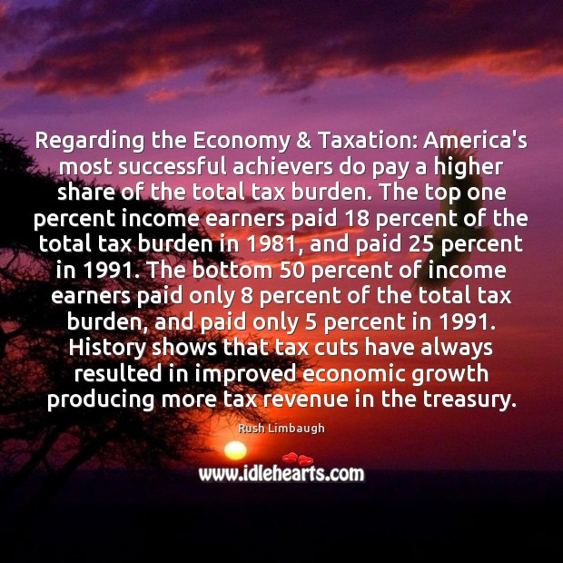 Regarding the Economy & Taxation: America's most successful achievers do pay a higher Rush Limbaugh Picture Quote