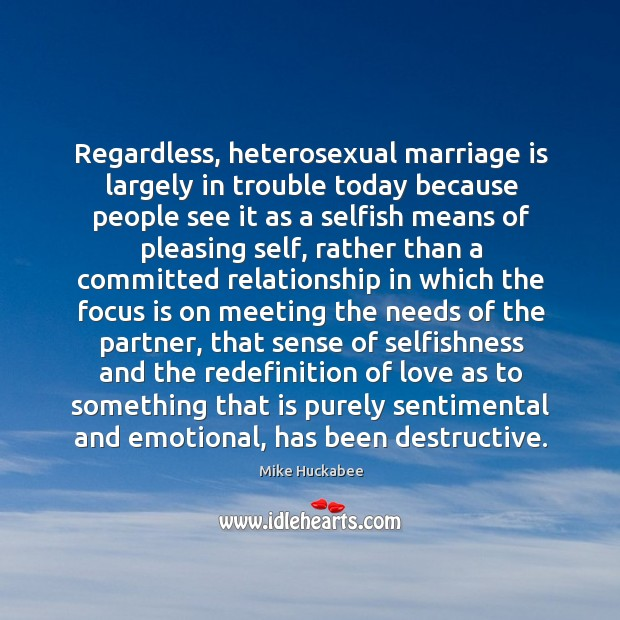 Regardless, heterosexual marriage is largely in trouble today because people see it Image