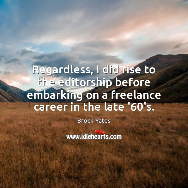 Regardless, I did rise to the editorship before embarking on a freelance Image