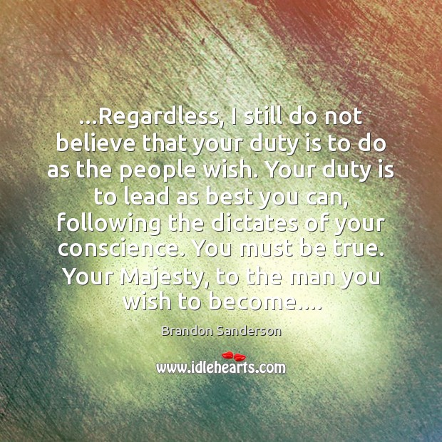 …Regardless, I still do not believe that your duty is to do Brandon Sanderson Picture Quote