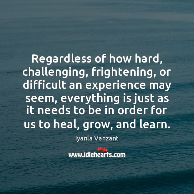Image, Regardless of how hard, challenging, frightening, or difficult an experience may seem,