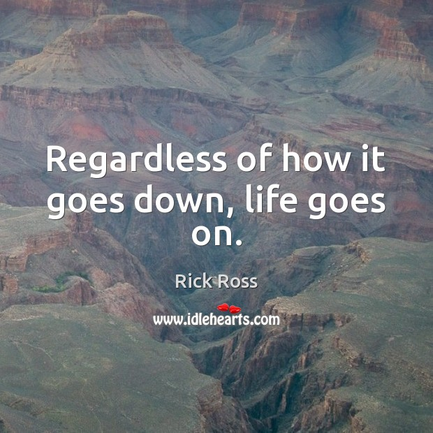 Regardless of how it goes down, life goes on. Image