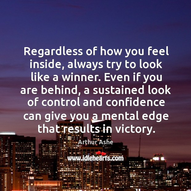 Image, Regardless of how you feel inside, always try to look like a winner.