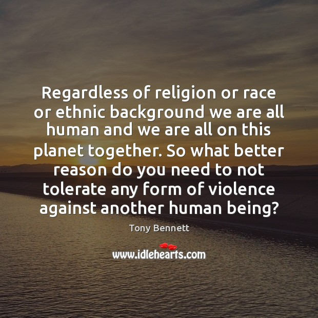 Image, Regardless of religion or race or ethnic background we are all human