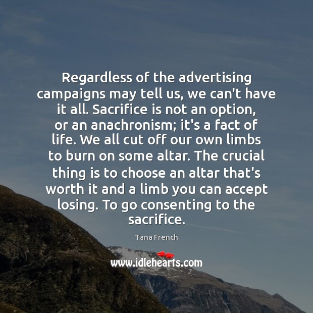 Regardless of the advertising campaigns may tell us, we can't have it Sacrifice Quotes Image