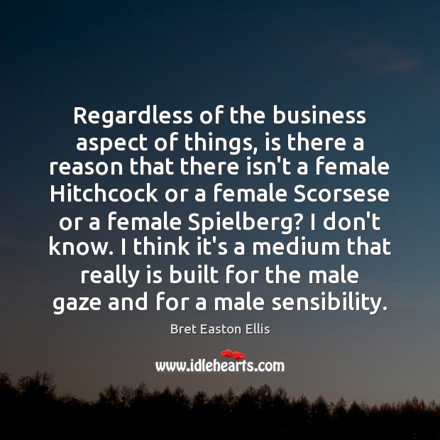 Regardless of the business aspect of things, is there a reason that Bret Easton Ellis Picture Quote