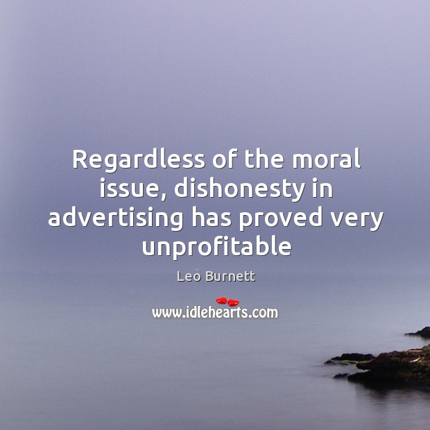 Regardless of the moral issue, dishonesty in advertising has proved very unprofitable Image