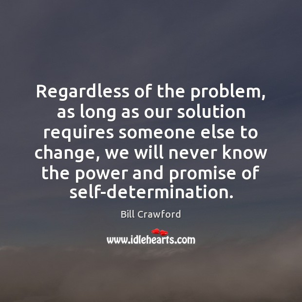 Image, Regardless of the problem, as long as our solution requires someone else
