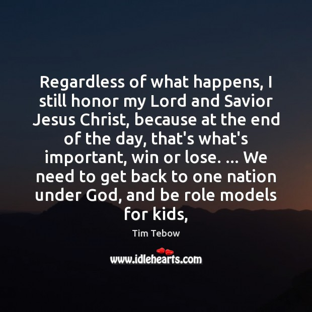 Regardless of what happens, I still honor my Lord and Savior Jesus Tim Tebow Picture Quote
