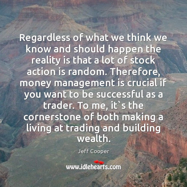 Regardless of what we think we know and should happen the reality Management Quotes Image