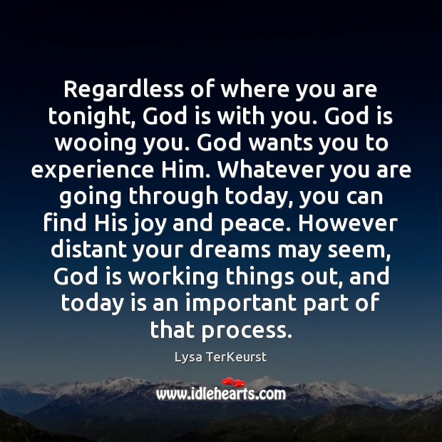 Regardless of where you are tonight, God is with you. God is Lysa TerKeurst Picture Quote