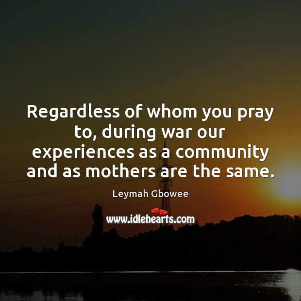 Regardless of whom you pray to, during war our experiences as a Image