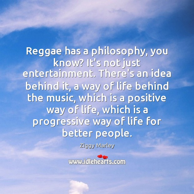 Reggae has a philosophy, you know? It's not just entertainment. There's an Ziggy Marley Picture Quote