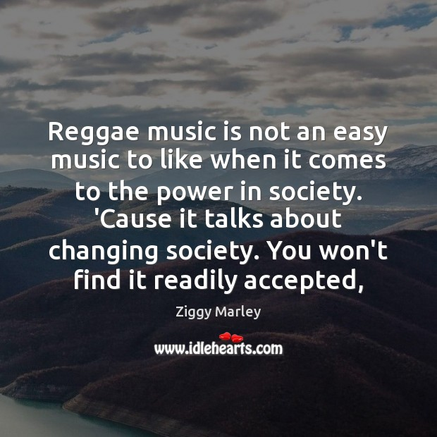 Reggae music is not an easy music to like when it comes Ziggy Marley Picture Quote