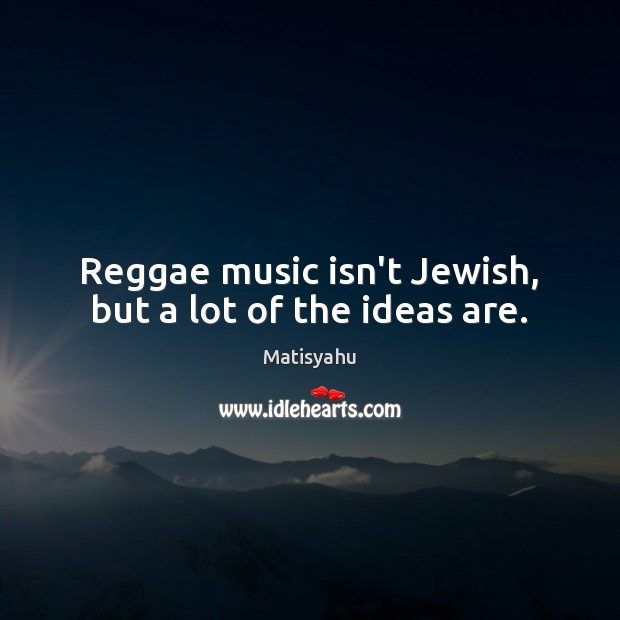 Image, Reggae music isn't Jewish, but a lot of the ideas are.