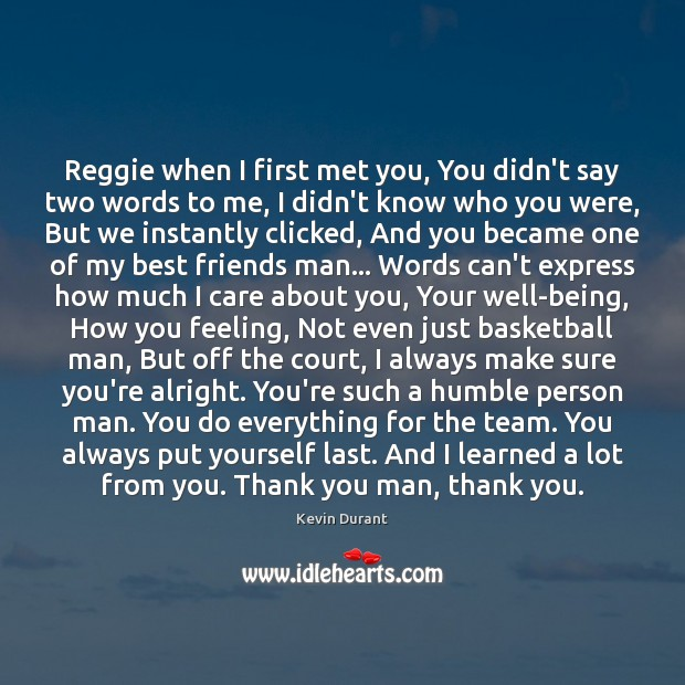 Image, Reggie when I first met you, You didn't say two words to