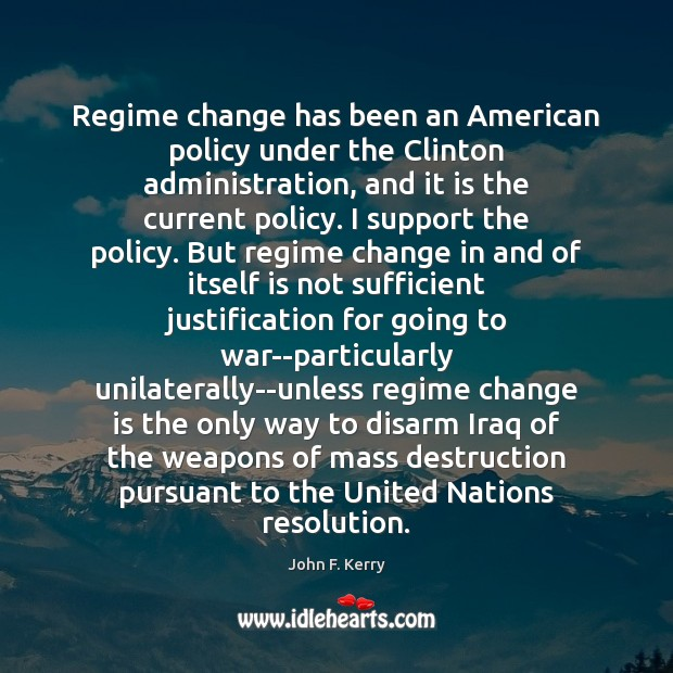 Regime change has been an American policy under the Clinton administration, and Change Quotes Image