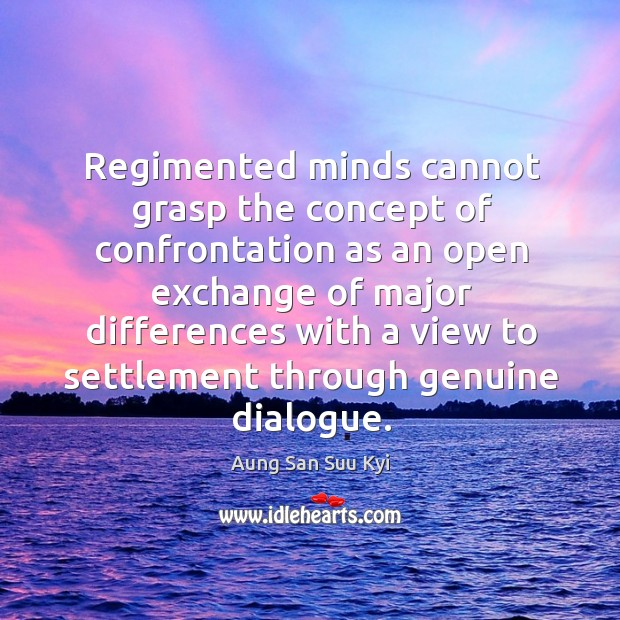 Regimented minds cannot grasp the concept of confrontation as an open exchange Image