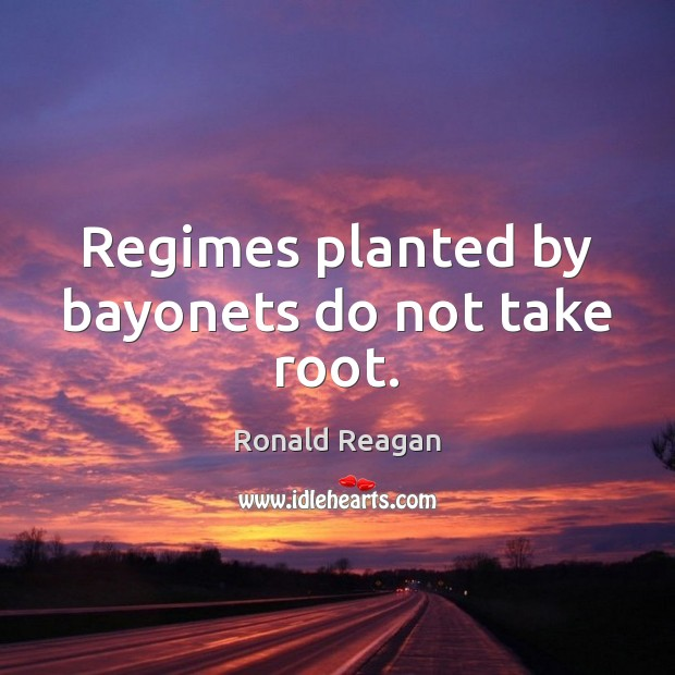 Image, Regimes planted by bayonets do not take root.