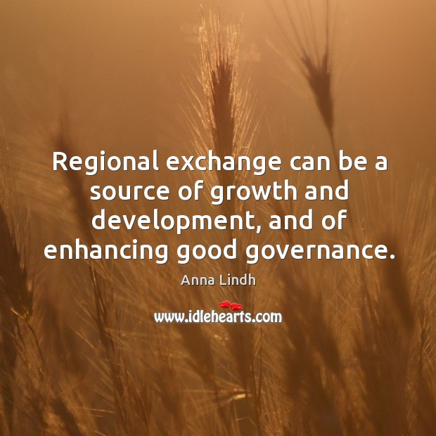 Image, Regional exchange can be a source of growth and development, and of enhancing good governance.