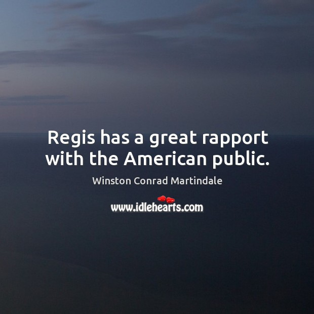 Regis has a great rapport with the american public. Image