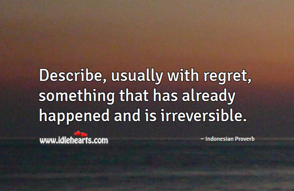 Describe, usually with regret, something that has already happened and is irreversible. Indonesian Proverbs Image