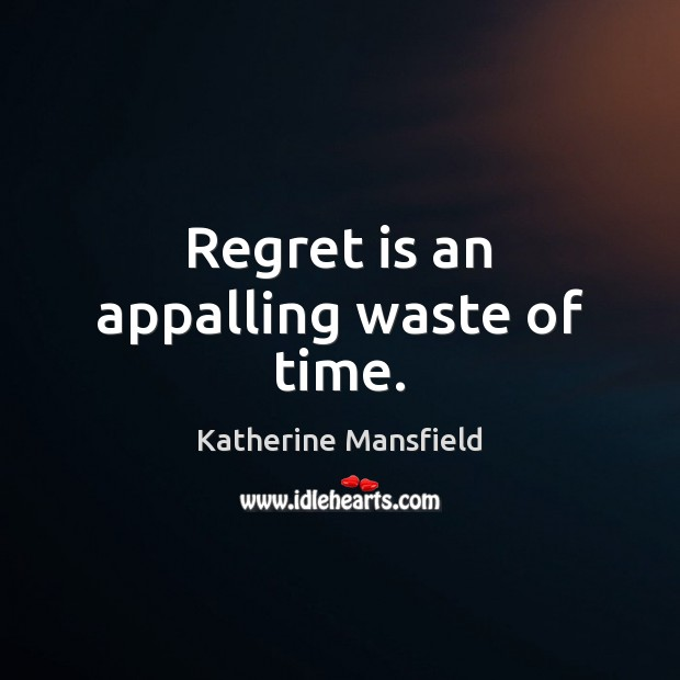 Image, Regret is an appalling waste of time.