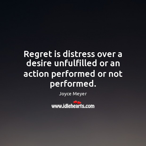 Regret is distress over a desire unfulfilled or an action performed or not performed. Regret Quotes Image