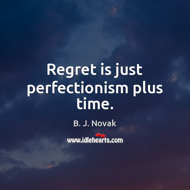 Image, Regret is just perfectionism plus time.